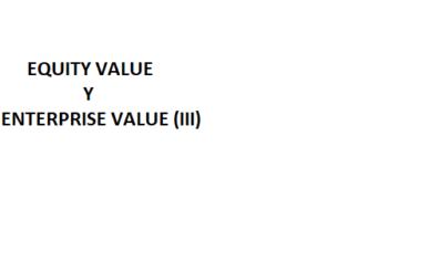 EQUITY VALUE Y ENTERPRISE VALUE (III)